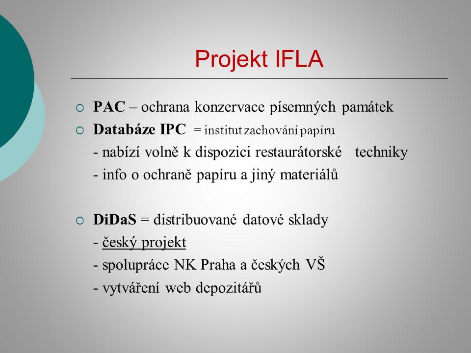 Projekt IFLA  PAC – ochrana konzervace písemných památek  Databáze IPC = institut zachování papíru - nabízí volně k dispozici restaurátorské techniky - info o ochraně papíru a jiný materiálů  DiDaS = distribuované datové sklady - český projekt - spolupráce NK Praha a českých VŠ - vytváření web depozitářů