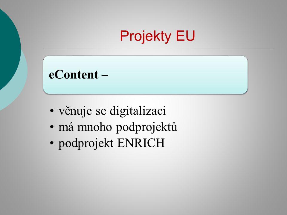 Projekty EU eContent – věnuje se digitalizaci má mnoho podprojektů podprojekt ENRICH