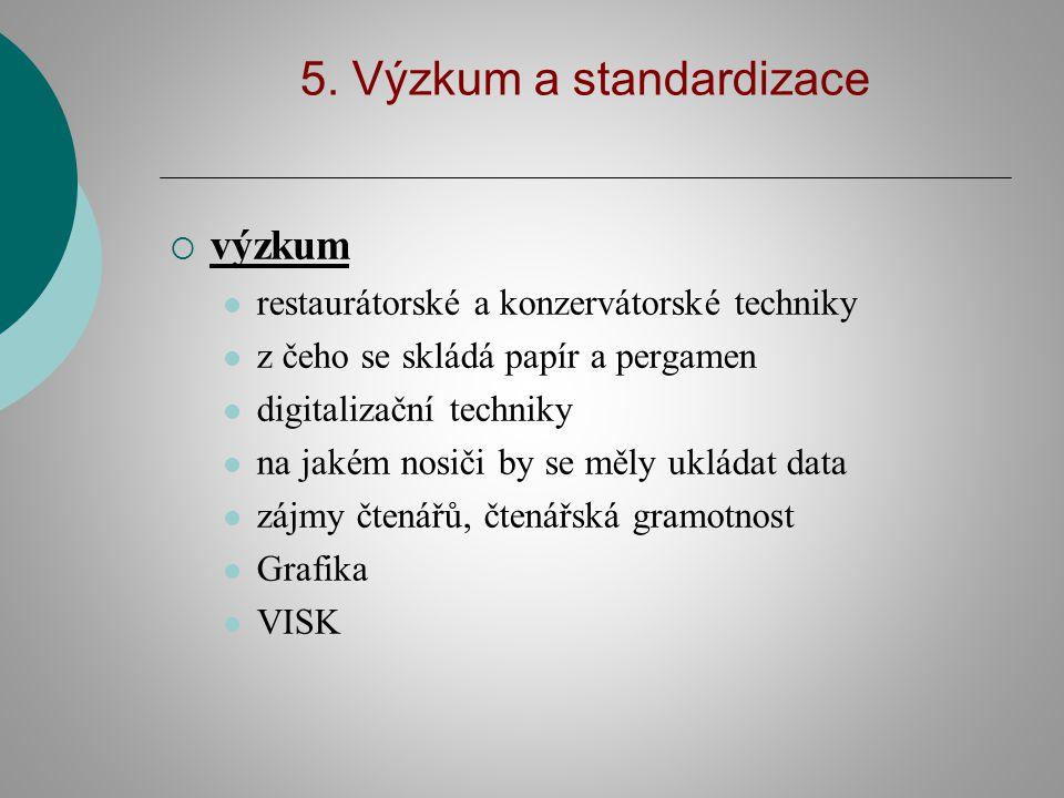 5. Výzkum a standardizace  výzkum restaurátorské a konzervátorské techniky z čeho se skládá papír a pergamen digitalizační techniky na jakém nosiči b