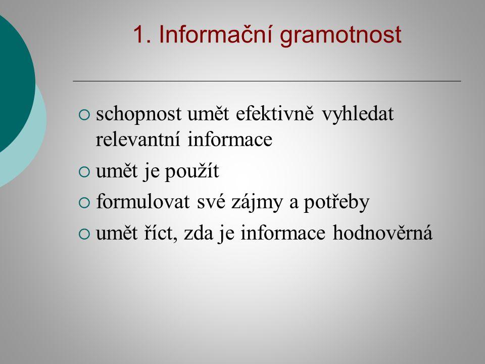 1. Informační gramotnost  schopnost umět efektivně vyhledat relevantní informace  umět je použít  formulovat své zájmy a potřeby  umět říct, zda j