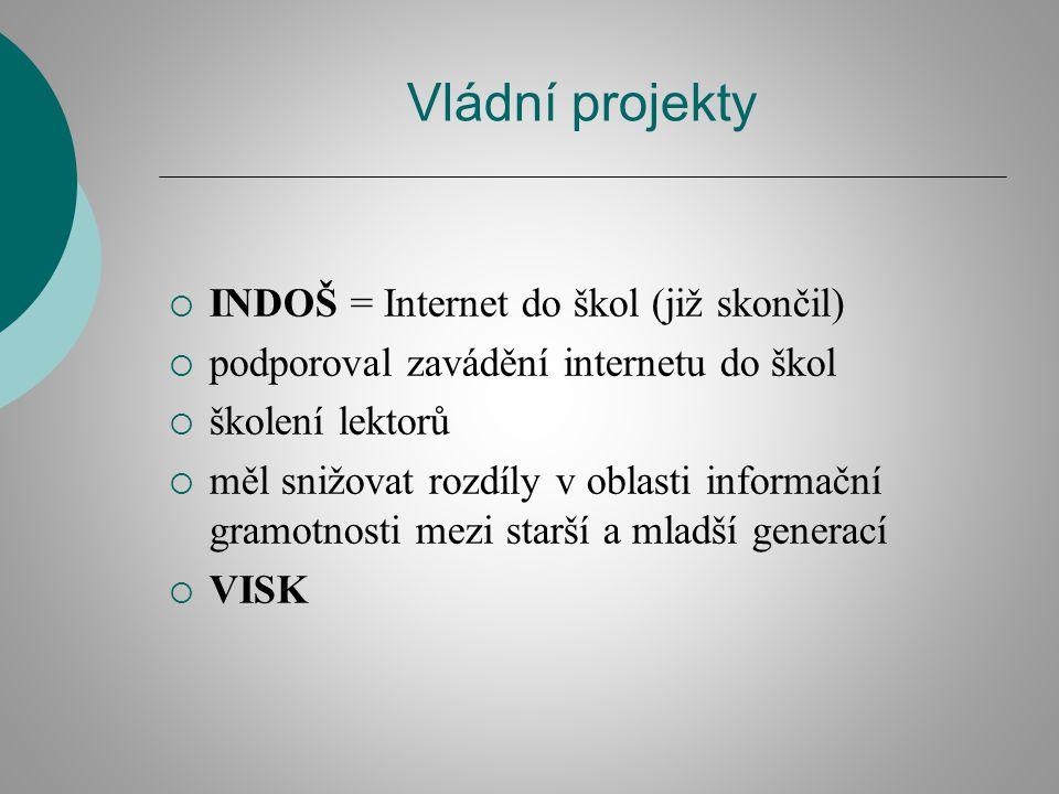 Vládní projekty  INDOŠ = Internet do škol (již skončil)  podporoval zavádění internetu do škol  školení lektorů  měl snižovat rozdíly v oblasti informační gramotnosti mezi starší a mladší generací  VISK