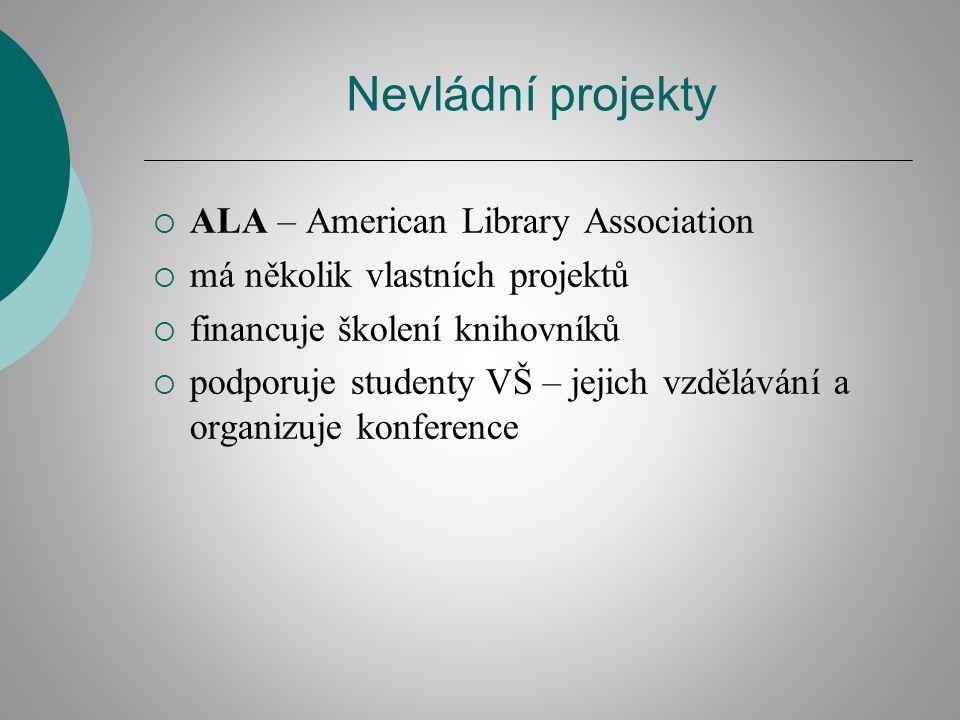 Nevládní projekty  ALA – American Library Association  má několik vlastních projektů  financuje školení knihovníků  podporuje studenty VŠ – jejich vzdělávání a organizuje konference