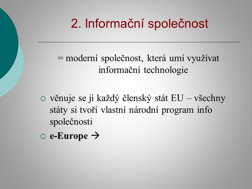 2. Informační společnost = moderní společnost, která umí využívat informační technologie  věnuje se jí každý členský stát EU – všechny státy si tvoří