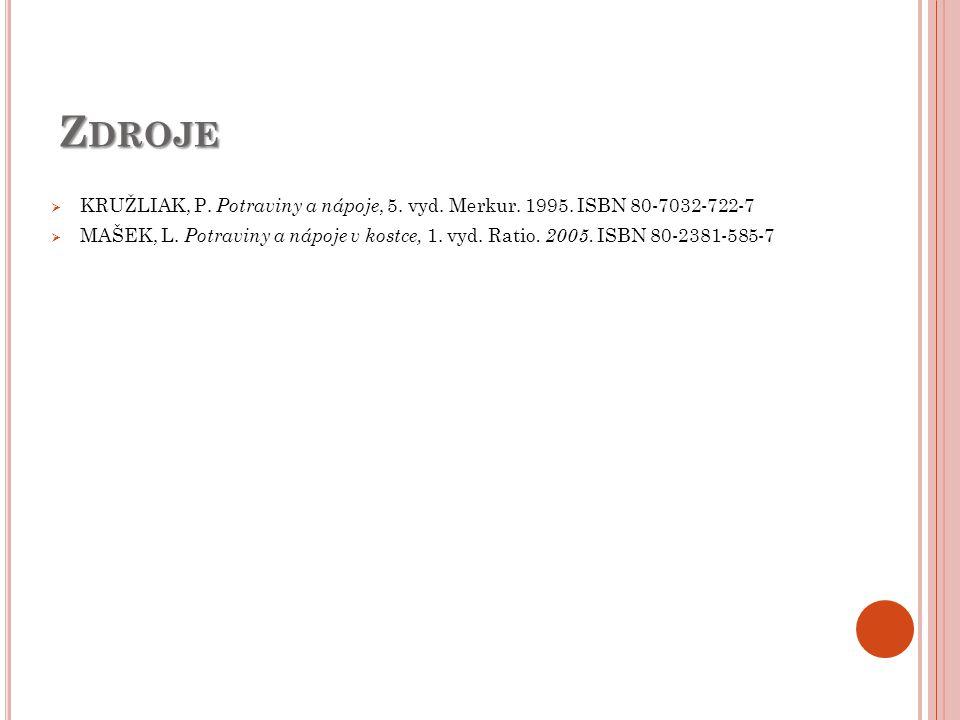 Z DROJE  KRUŽLIAK, P. Potraviny a nápoje, 5. vyd. Merkur. 1995. ISBN 80-7032-722-7  MAŠEK, L. Potraviny a nápoje v kostce, 1. vyd. Ratio. 2005. ISBN