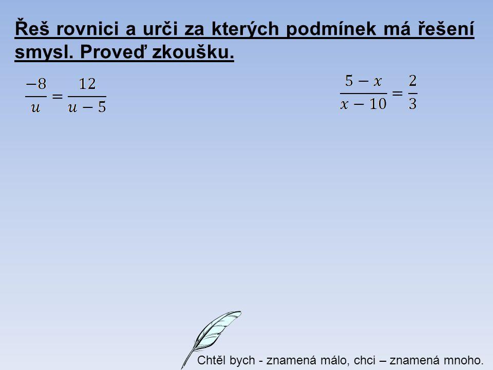 Řeš rovnici a urči za kterých podmínek má řešení smysl. Proveď zkoušku. Chtěl bych - znamená málo, chci – znamená mnoho.