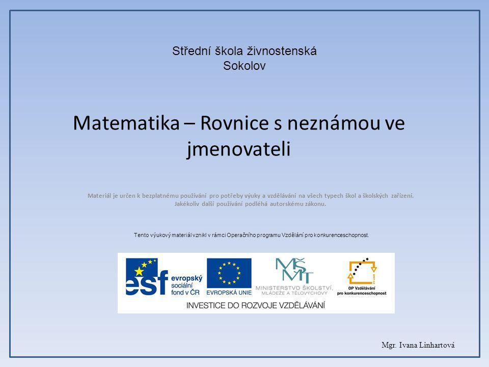 Matematika – Rovnice s neznámou ve jmenovateli Materiál je určen k bezplatnému používání pro potřeby výuky a vzdělávání na všech typech škol a školský