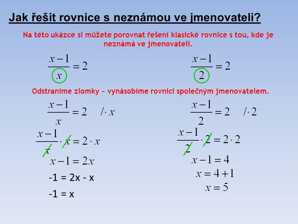 Jak řešit rovnice s neznámou ve jmenovateli? Odstraníme zlomky − vynásobíme rovnici společným jmenovatelem. Na této ukázce si můžete porovnat řešení k