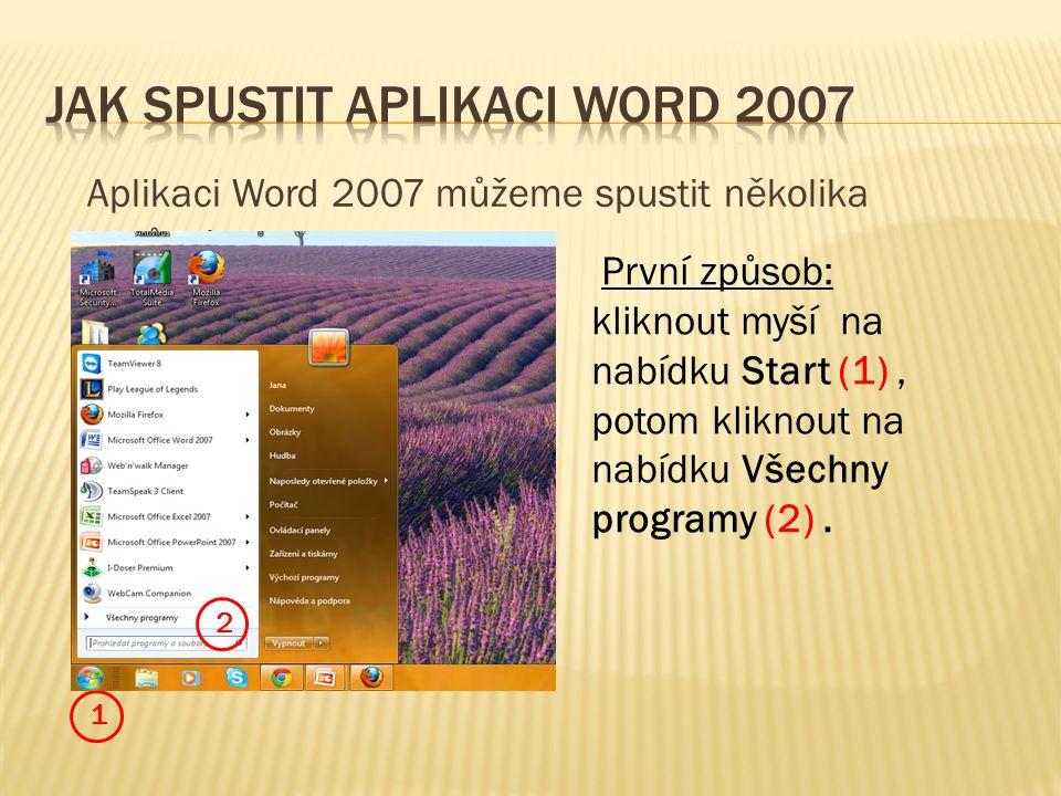 Aplikaci Word 2007 můžeme spustit několika způsoby: 1 2 První způsob: kliknout myší na nabídku Start (1), potom kliknout na nabídku Všechny programy (