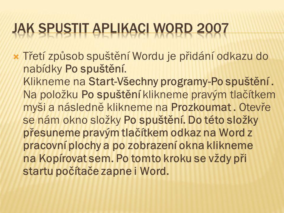  Třetí způsob spuštění Wordu je přidání odkazu do nabídky Po spuštění. Klikneme na Start-Všechny programy-Po spuštění. Na položku Po spuštění kliknem