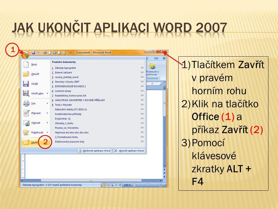 1)Tlačítkem Zavřít v pravém horním rohu 2)Klik na tlačítko Office (1) a příkaz Zavřít (2) 3)Pomocí klávesové zkratky ALT + F4 1 2
