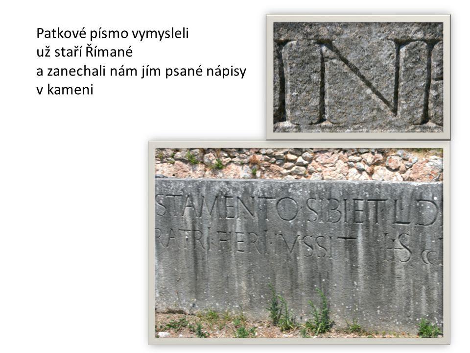Patkové písmo vymysleli už staří Římané a zanechali nám jím psané nápisy v kameni