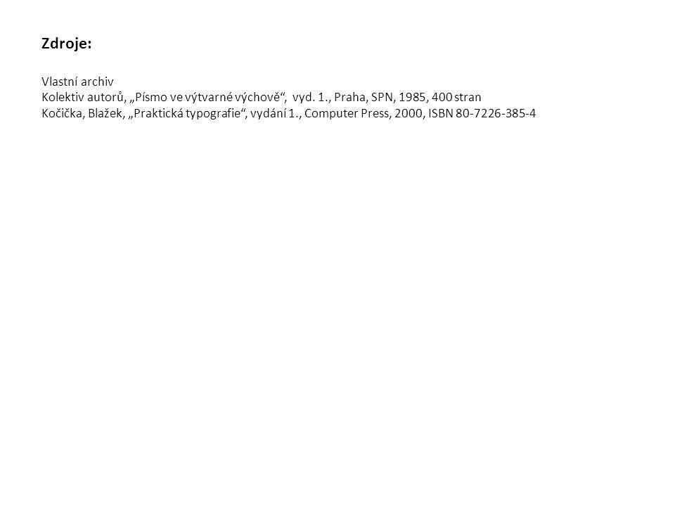 """Zdroje: Vlastní archiv Kolektiv autorů, """"Písmo ve výtvarné výchově"""", vyd. 1., Praha, SPN, 1985, 400 stran Kočička, Blažek, """"Praktická typografie"""", vyd"""