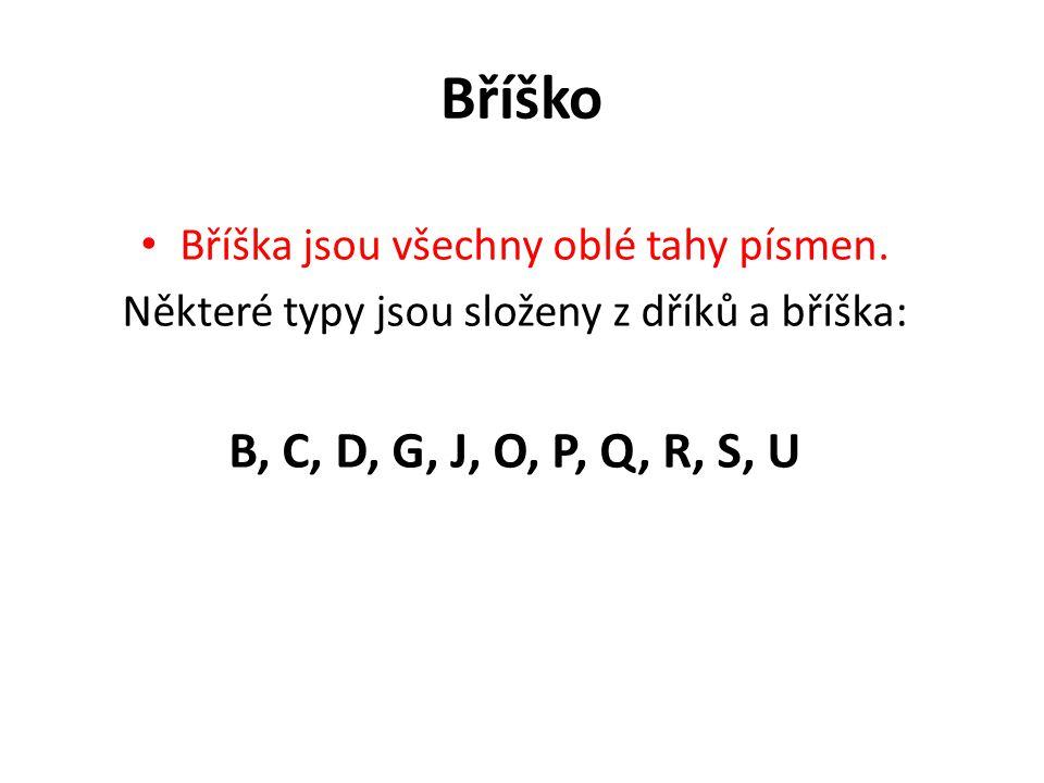 Bříško Bříška jsou všechny oblé tahy písmen. Některé typy jsou složeny z dříků a bříška: B, C, D, G, J, O, P, Q, R, S, U