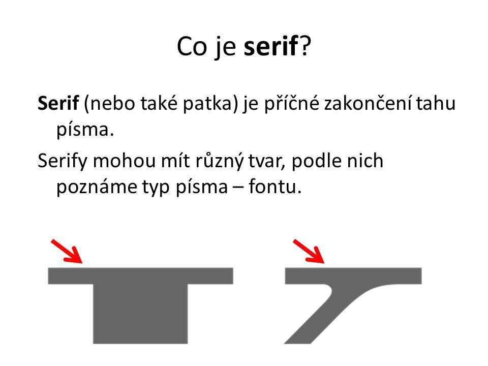 Co je serif? Serif (nebo také patka) je příčné zakončení tahu písma. Serify mohou mít různý tvar, podle nich poznáme typ písma – fontu.