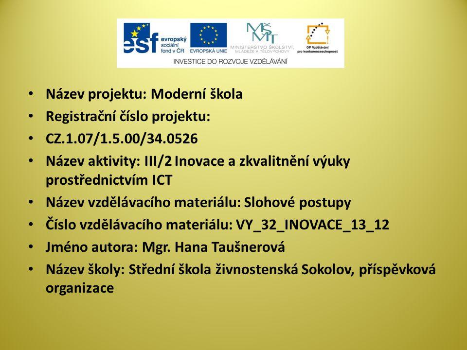Název projektu: Moderní škola Registrační číslo projektu: CZ.1.07/1.5.00/34.0526 Název aktivity: III/2 Inovace a zkvalitnění výuky prostřednictvím ICT Název vzdělávacího materiálu: Slohové postupy Číslo vzdělávacího materiálu: VY_32_INOVACE_13_12 Jméno autora: Mgr.