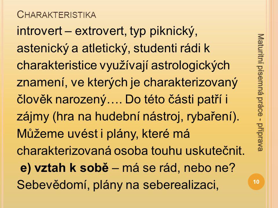 C HARAKTERISTIKA introvert – extrovert, typ piknický, astenický a atletický, studenti rádi k charakteristice využívají astrologických znamení, ve kter