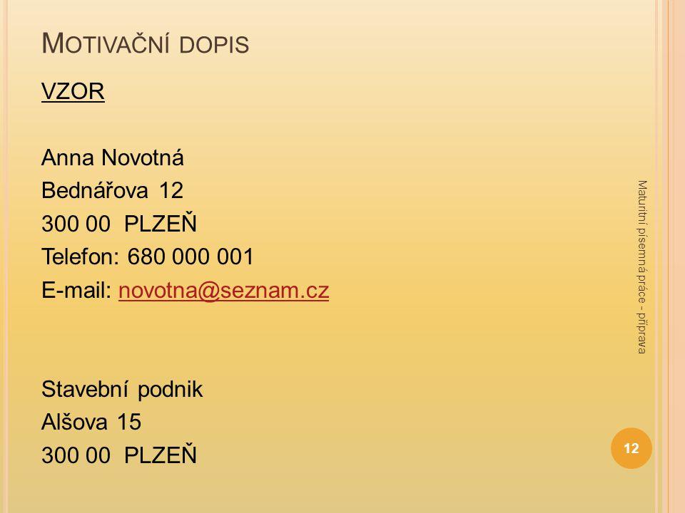 M OTIVAČNÍ DOPIS VZOR Anna Novotná Bednářova 12 300 00 PLZEŇ Telefon: 680 000 001 E-mail: novotna@seznam.cznovotna@seznam.cz Stavební podnik Alšova 15