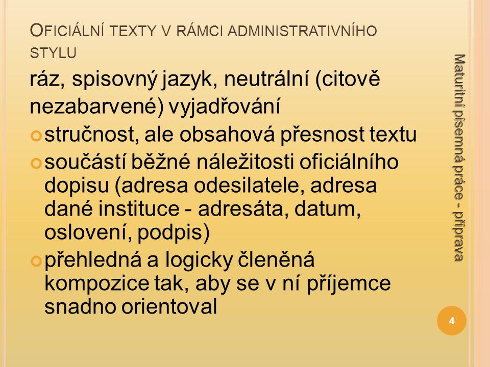 O FICIÁLNÍ TEXTY V RÁMCI ADMINISTRATIVNÍHO STYLU ráz, spisovný jazyk, neutrální (citově nezabarvené) vyjadřování stručnost, ale obsahová přesnost text