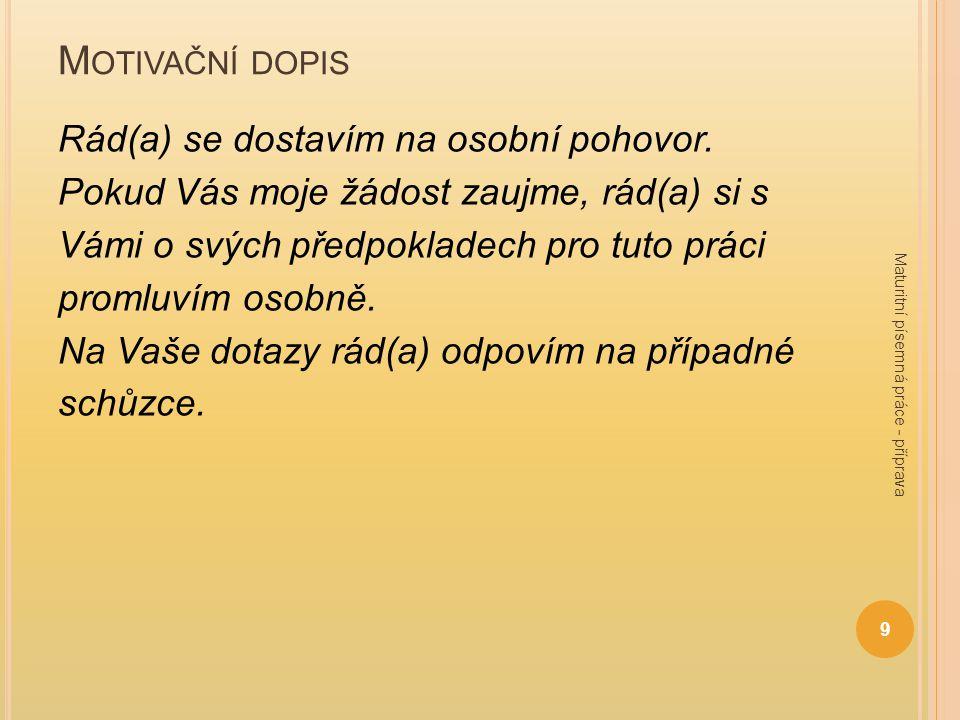 M OTIVAČNÍ DOPIS Jazykové prostředky: spisovný jazyk, neutrální slovní zásoba.