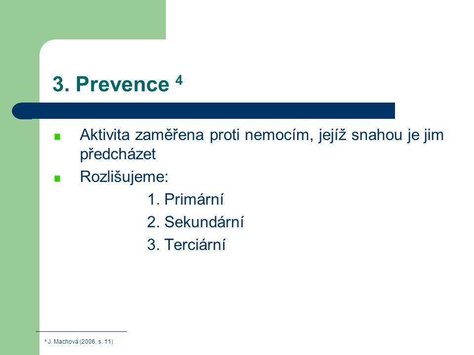 3. Prevence 4 Aktivita zaměřena proti nemocím, jejíž snahou je jim předcházet Rozlišujeme: 1. Primární 2. Sekundární 3. Terciární 4 J. Machová (2006,