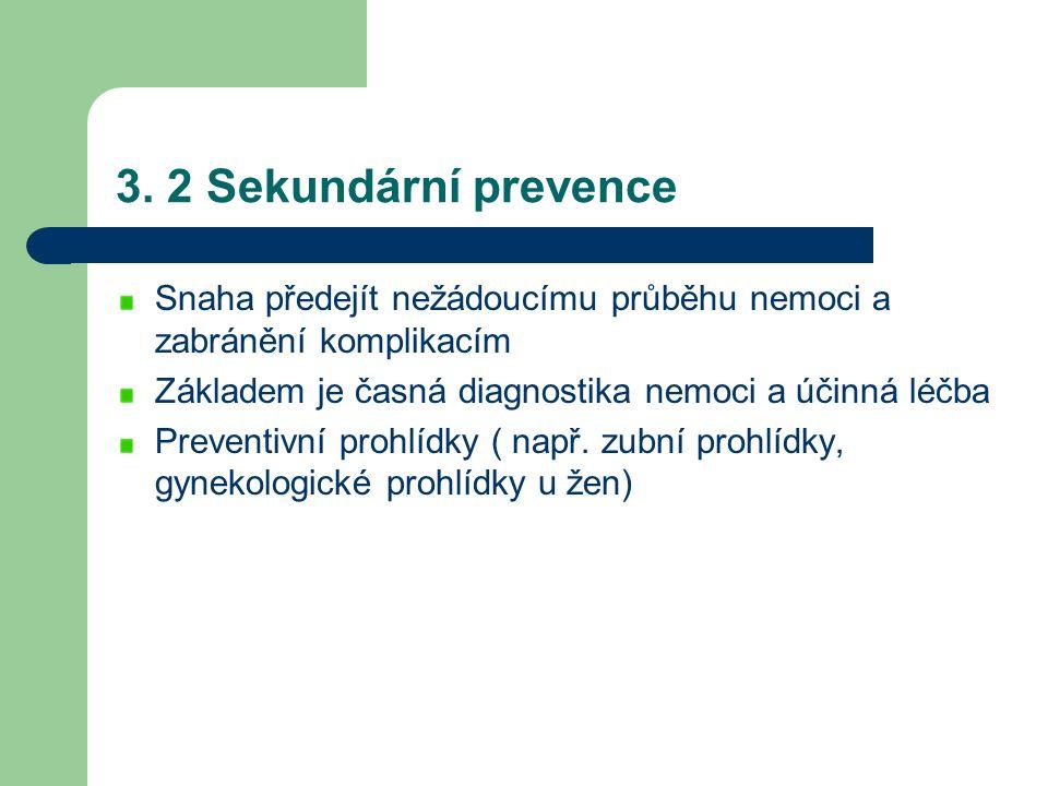 3. 2 Sekundární prevence Snaha předejít nežádoucímu průběhu nemoci a zabránění komplikacím Základem je časná diagnostika nemoci a účinná léčba Prevent