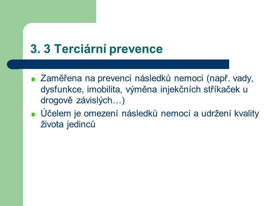 3. 3 Terciární prevence Zaměřena na prevenci následků nemoci (např. vady, dysfunkce, imobilita, výměna injekčních stříkaček u drogově závislých…) Účel