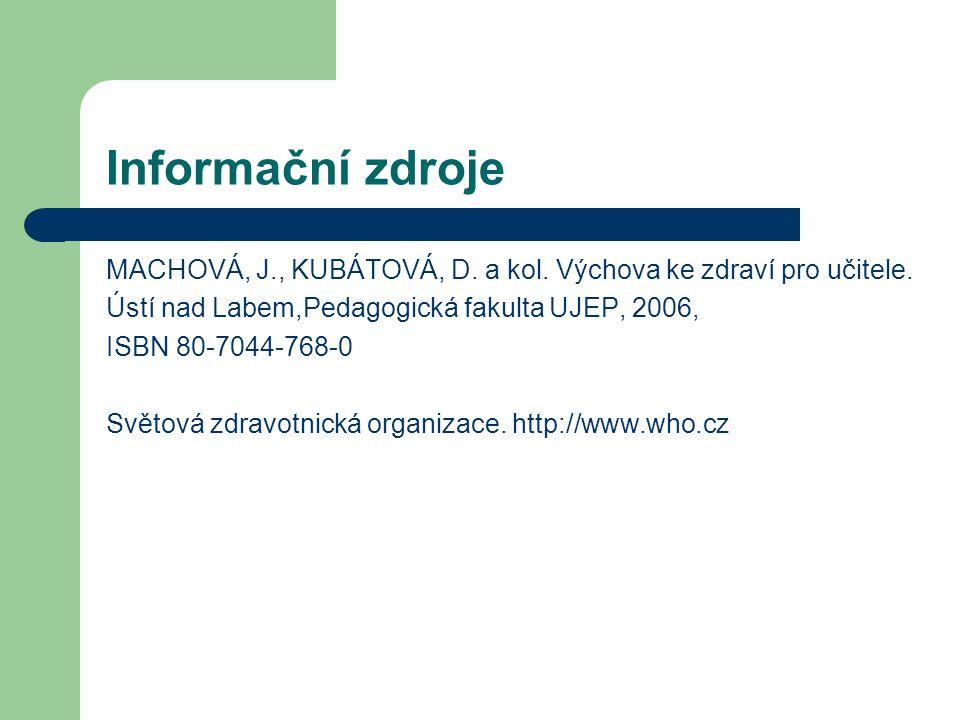 Informační zdroje MACHOVÁ, J., KUBÁTOVÁ, D. a kol. Výchova ke zdraví pro učitele. Ústí nad Labem,Pedagogická fakulta UJEP, 2006, ISBN 80-7044-768-0 Sv
