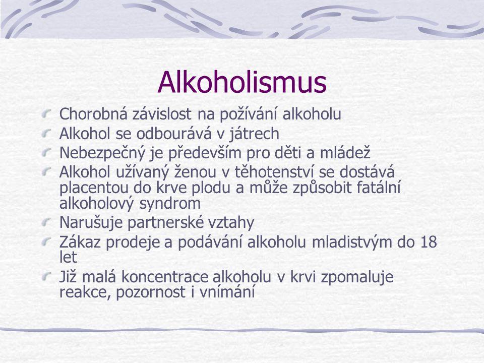 Alkoholismus Chorobná závislost na požívání alkoholu Alkohol se odbourává v játrech Nebezpečný je především pro děti a mládež Alkohol užívaný ženou v