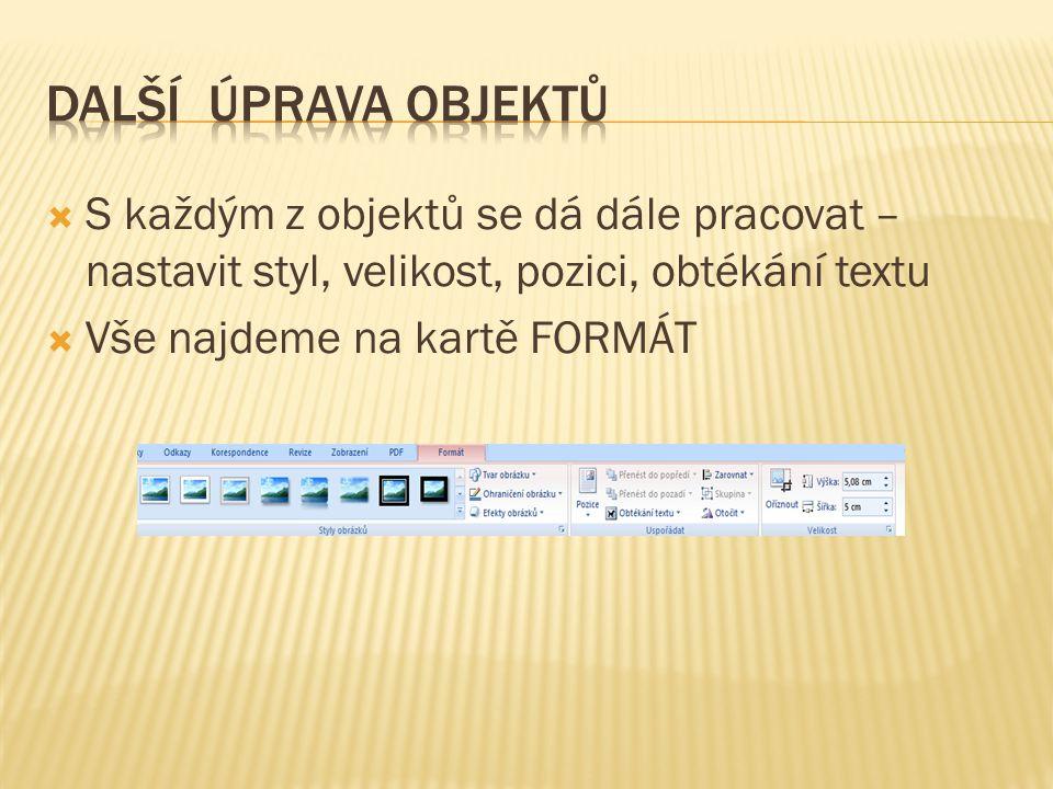  S každým z objektů se dá dále pracovat – nastavit styl, velikost, pozici, obtékání textu  Vše najdeme na kartě FORMÁT