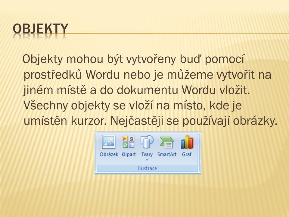 Objekty mohou být vytvořeny buď pomocí prostředků Wordu nebo je můžeme vytvořit na jiném místě a do dokumentu Wordu vložit.