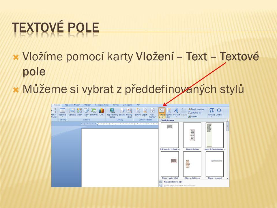  Vložíme pomocí karty Vložení – Text – Textové pole  Můžeme si vybrat z předdefinovaných stylů