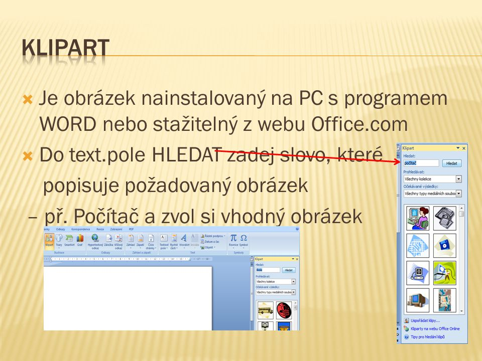  Je obrázek nainstalovaný na PC s programem WORD nebo stažitelný z webu Office.com  Do text.pole HLEDAT zadej slovo, které popisuje požadovaný obrázek – př.