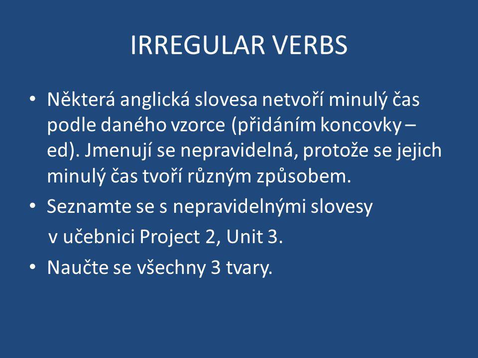 IRREGULAR VERBS Některá anglická slovesa netvoří minulý čas podle daného vzorce (přidáním koncovky – ed).