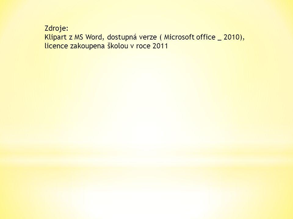Zdroje: Klipart z MS Word, dostupná verze ( Microsoft office _ 2010), licence zakoupena školou v roce 2011