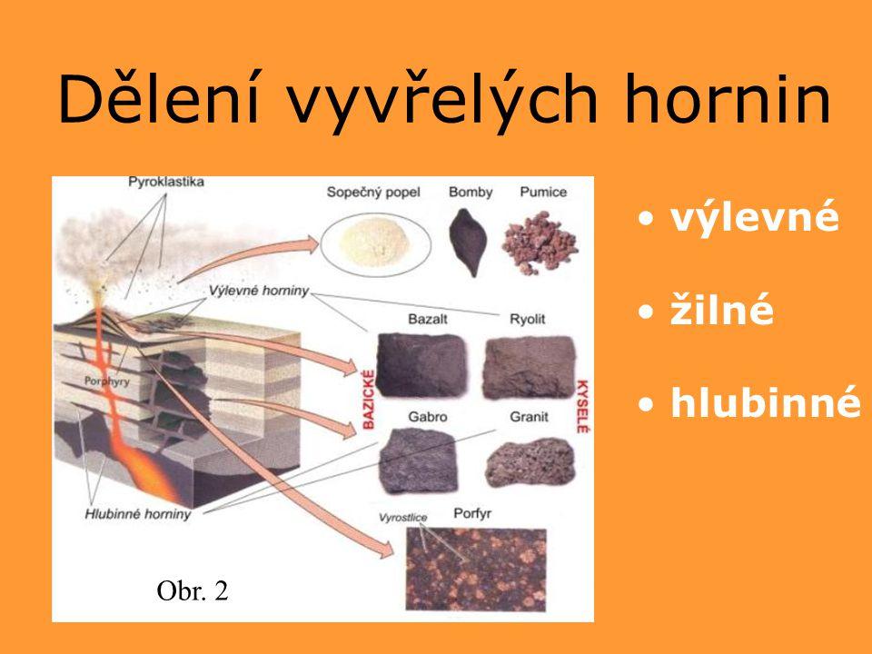 Dělení vyvřelých hornin Obr. 2 výlevné žilné hlubinné