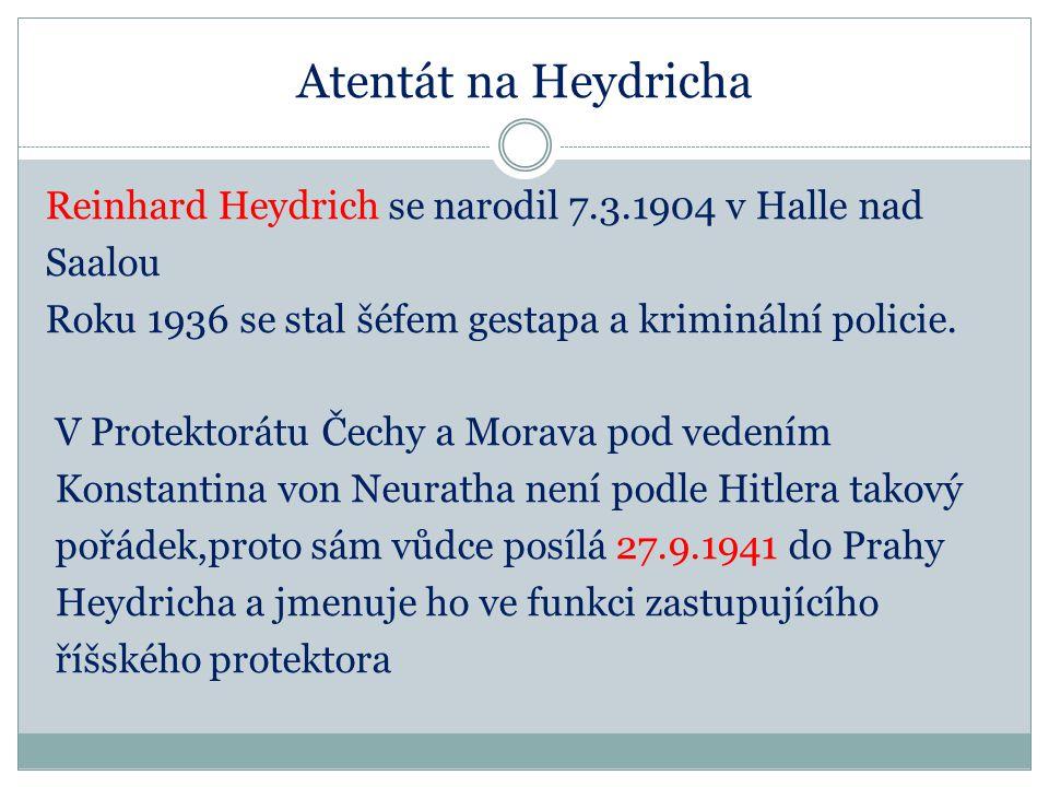 Atentát na Heydricha Reinhard Heydrich se narodil 7.3.1904 v Halle nad Saalou Roku 1936 se stal šéfem gestapa a kriminální policie.