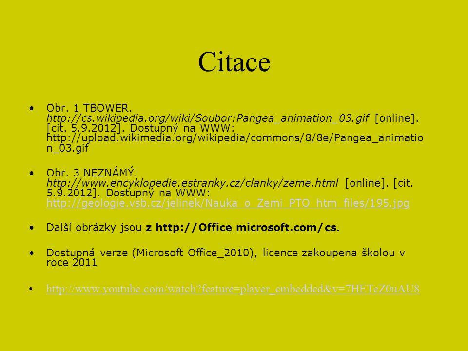 Citace Obr. 1 TBOWER. http://cs.wikipedia.org/wiki/Soubor:Pangea_animation_03.gif [online]. [cit. 5.9.2012]. Dostupný na WWW: http://upload.wikimedia.