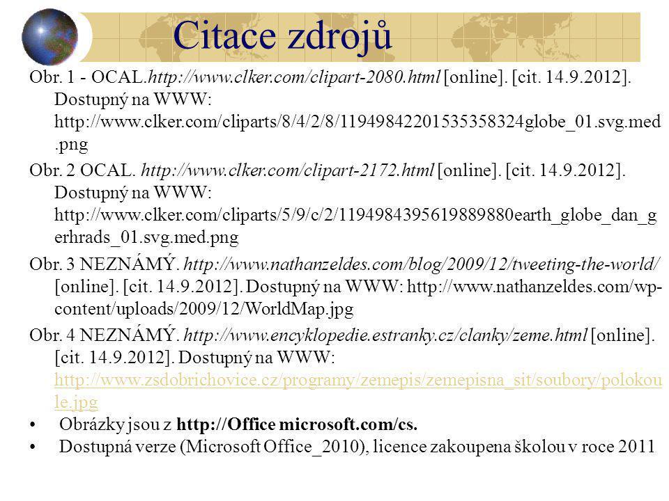 Citace zdrojů Obr. 1 - OCAL.http://www.clker.com/clipart-2080.html [online]. [cit. 14.9.2012]. Dostupný na WWW: http://www.clker.com/cliparts/8/4/2/8/