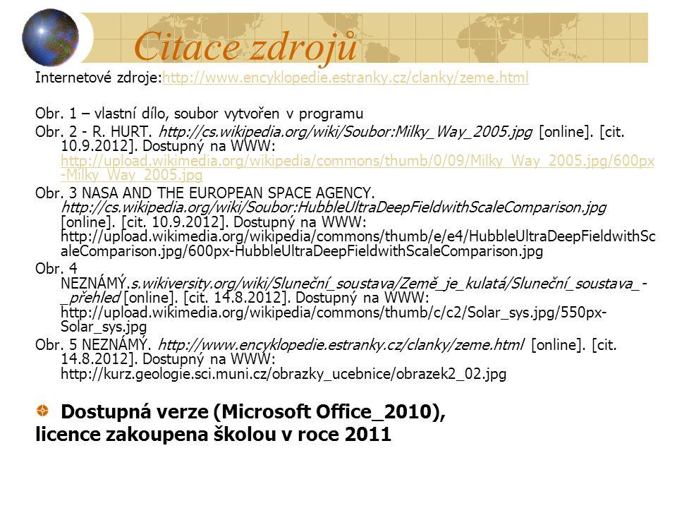 Citace zdrojů Internetové zdroje:http://www.encyklopedie.estranky.cz/clanky/zeme.htmlhttp://www.encyklopedie.estranky.cz/clanky/zeme.html Obr. 1 – vla