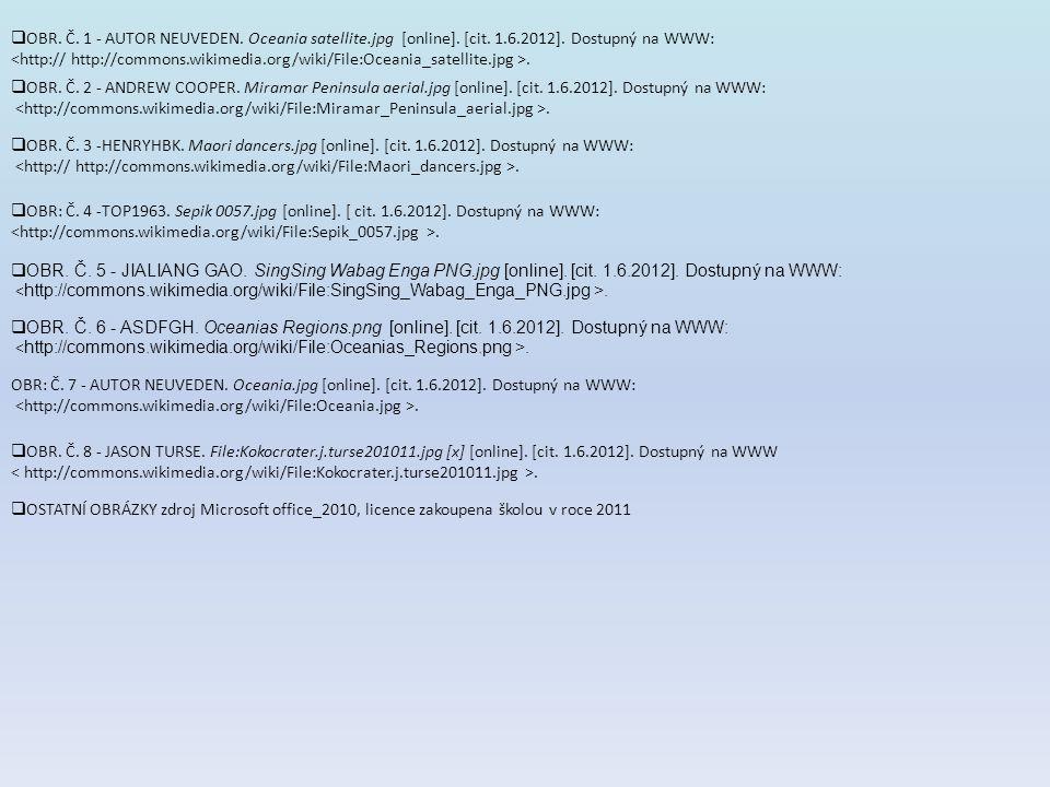  OBR. Č. 1 - AUTOR NEUVEDEN. Oceania satellite.jpg [online]. [cit. 1.6.2012]. Dostupný na WWW:.  OBR. Č. 6 - ASDFGH. Oceanias Regions.png [online].