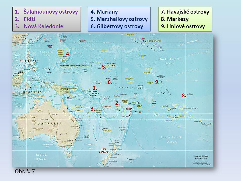 1.Šalamounovy ostrovy 2.Fidži 3.Nová Kaledonie 1.Šalamounovy ostrovy 2.Fidži 3.Nová Kaledonie 3. 1. 2. 4. Mariany 5. Marshallovy ostrovy 6. Gilbertovy
