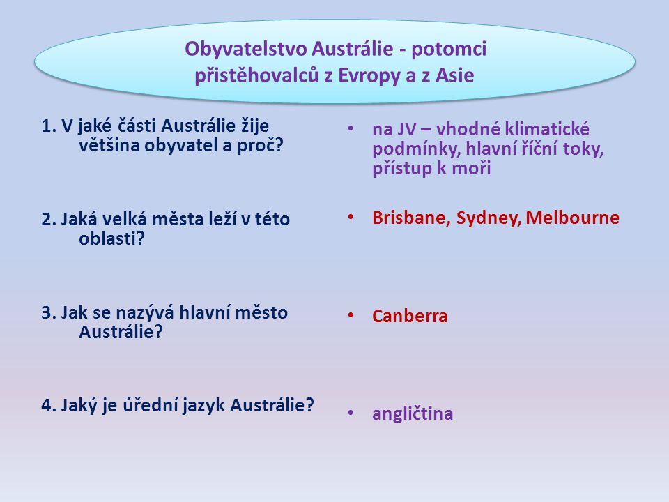 1. V jaké části Austrálie žije většina obyvatel a proč? 2. Jaká velká města leží v této oblasti? 3. Jak se nazývá hlavní město Austrálie? 4. Jaký je ú