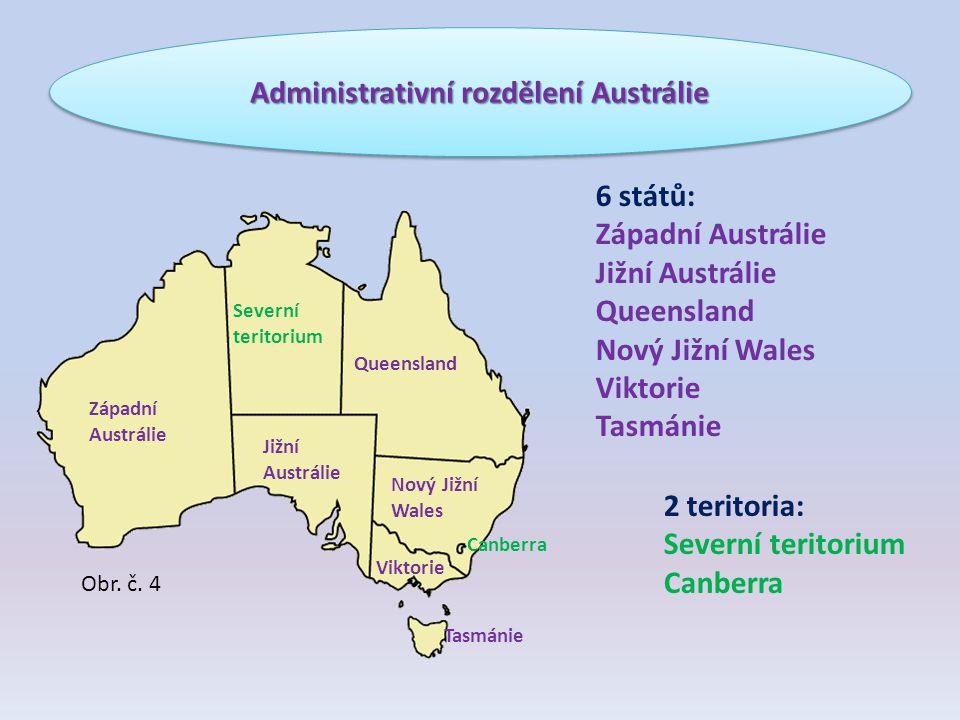 Administrativní rozdělení Austrálie Západní Austrálie Severní teritorium Queensland Jižní Austrálie Nový Jižní Wales Viktorie Tasmánie Canberra 6 stát