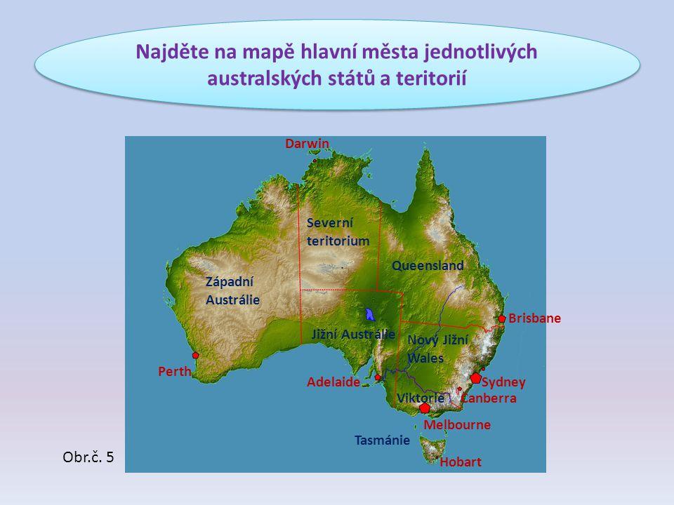Najděte na mapě hlavní města jednotlivých australských států a teritorií Perth Západní Austrálie Severní teritorium Jižní Austrálie Queensland Nový Ji