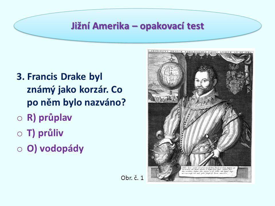 3. Francis Drake byl známý jako korzár. Co po něm bylo nazváno.