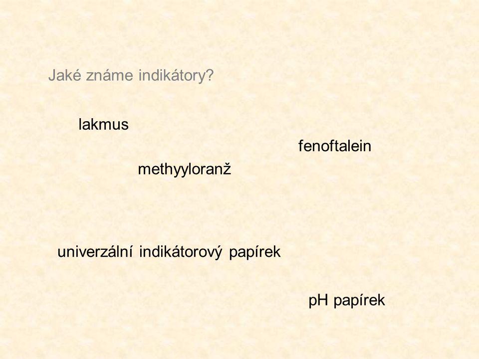 Jaké známe indikátory? lakmus fenoftalein univerzální indikátorový papírek pH papírek methyyloranž