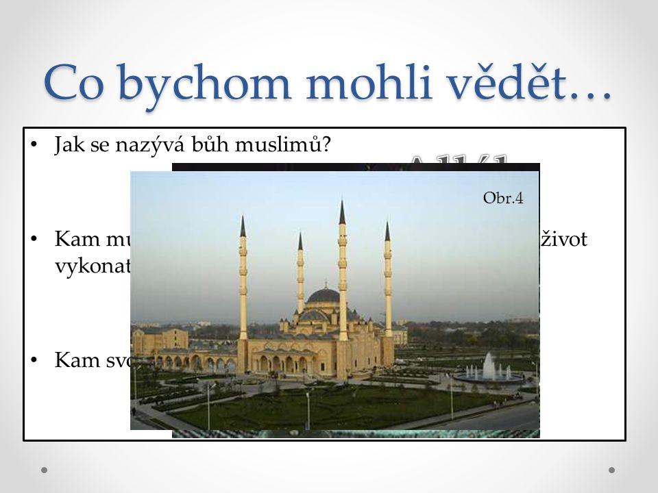 Co bychom mohli vědět… Jak se nazývá bůh muslimů? Kam musí muslimové povinně alespoň jednou za život vykonat pouť? Kam svolává muezin své věřící k mod