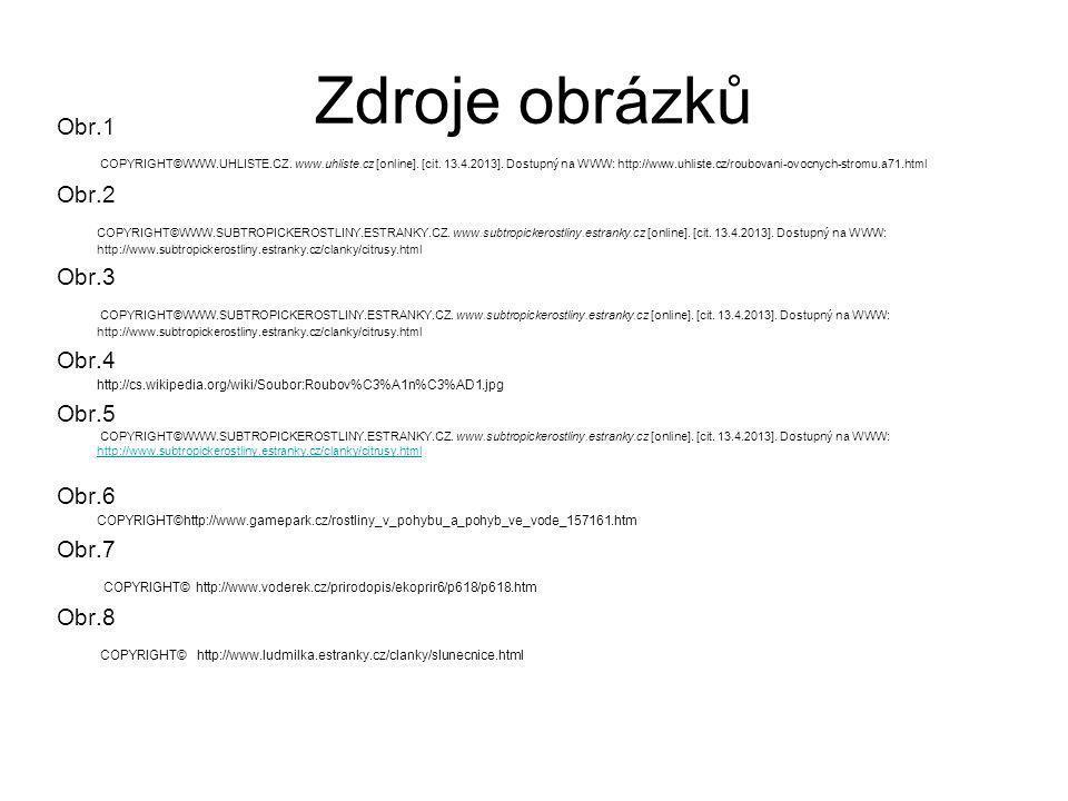 Zdroje obrázků Obr.1 COPYRIGHT©WWW.UHLISTE.CZ. www.uhliste.cz [online]. [cit. 13.4.2013]. Dostupný na WWW: http://www.uhliste.cz/roubovani-ovocnych-st