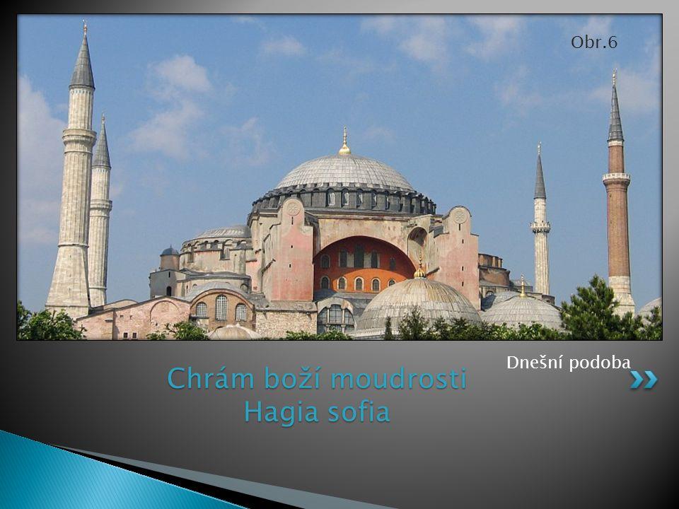 Chrám boží moudrosti Hagia sofia Dnešní podoba Obr.6