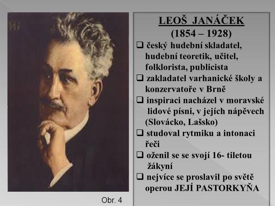 LEOŠ JANÁČEK (1854 – 1928)  český hudební skladatel, hudební teoretik, učitel, folklorista, publicista  zakladatel varhanické školy a konzervatoře v